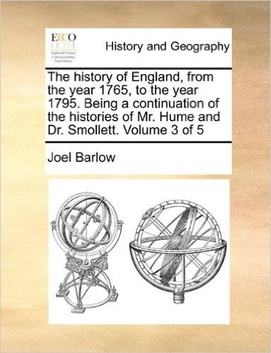 The History of England, from the Year 1765, to the Year 1795. Being a Continuation of the Histories of Mr. Hume and Dr. Smollett. Volume 3 of 5