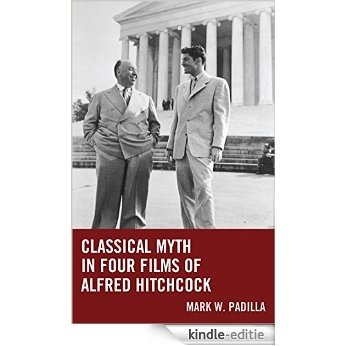 Classical Myth in Four Films of Alfred Hitchcock [Kindle-editie]