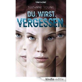 Du. Wirst. Vergessen.: Roman (German Edition) [Kindle-editie]