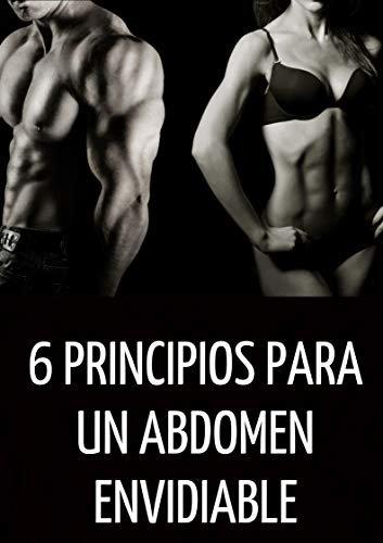 6 Principios Para Unos Abdominales Envidiables: Como Tener Un Abdomen Plano