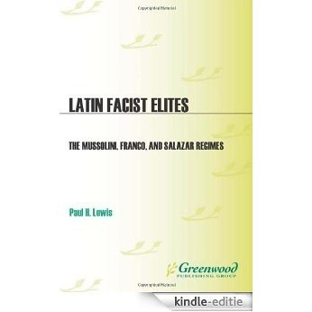 Latin Fascist Elites: The Mussolini, Franco, and Salazar Regimes [Kindle-editie]