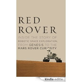 Red Rover: Inside the Story of Robotic Space Exploration, from Genesis to the Mars Rover Curiosity [Kindle-editie]