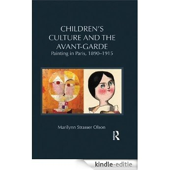 Children's Culture and the Avant-Garde: Painting in Paris, 1890-1915 (Children's Literature and Culture) [Kindle-editie]