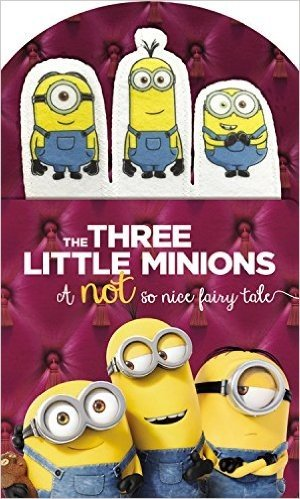 Minions: The Three Little Minions: A Not So Nice Fairy Tale