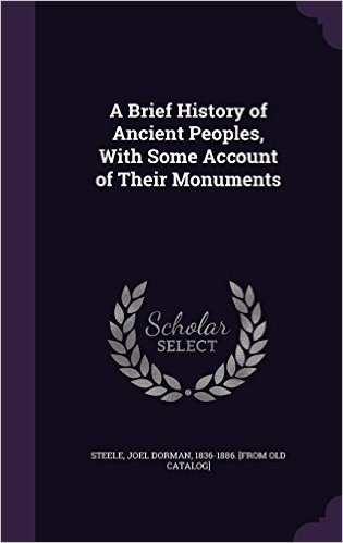 A Brief History of Ancient Peoples, with Some Account of Their Monuments