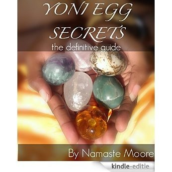 Yoni Egg Secrets: The Definitive Guide (English Edition) [Kindle-editie]