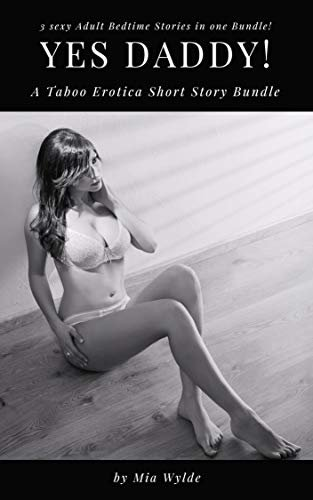 Yes Daddy! A Taboo Short Erotica Story Bundle (English Edition)