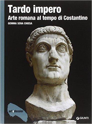 Tardo impero. Arte romana al tempo di Costantino