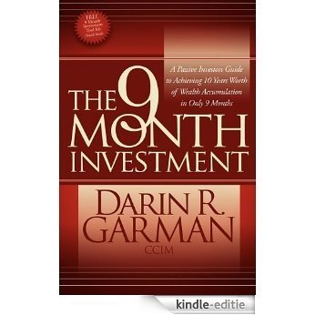 The 9 Month Investment: A Passive Investors Guide to Achieving 10 Years Worth of Wealth Accumulation in Only 9 Months [Kindle-editie]