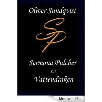 Sermona Pulcher: och Vattendraken [Kindle-editie]