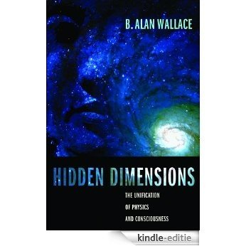 Hidden Dimensions: The Unification of Physics and Consciousness (Columbia Series in Science and Religion) [Kindle-editie]