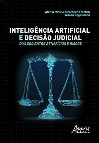 Inteligência Artificial E Decisão Judicial: Diálogo Entre Benefícios E Riscos