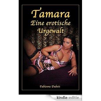 Tamara - Eine erotische Urgewalt: Eine erotische Geschichte von Fabienne Dubois (German Edition) [Kindle-editie]