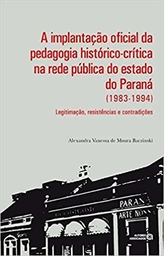 A Implantação Oficial da Pedagogia Histórico-crítica na Rede Pública do Estado do Paraná (1983-1994): Legitimação, Resistências e Contradições
