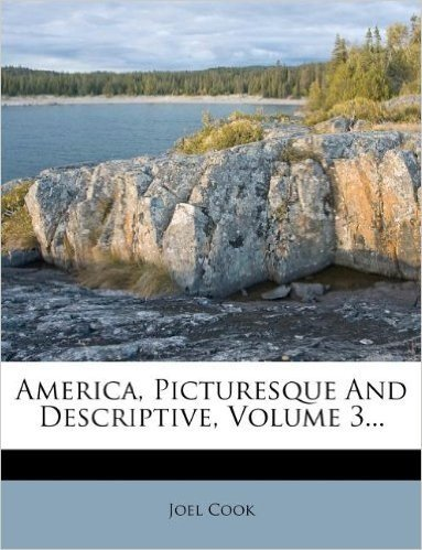America, Picturesque and Descriptive, Volume 3...