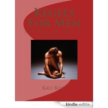 Kegels For Men (Advanced PC Muscle Exercises) (English Edition) [Kindle-editie]