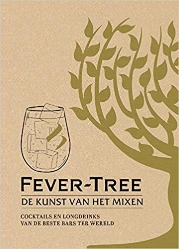 Fever-Tree: de kunst van het mixen : eenvoudige longdrinks en cocktails uit de beste bars ter wereld: Cocktails en longdrinks van de beste bars ter wereld
