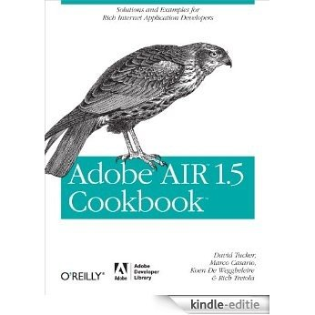 Adobe AIR 1.5 Cookbook: Solutions and Examples for Rich Internet Application Developers [Kindle-editie]