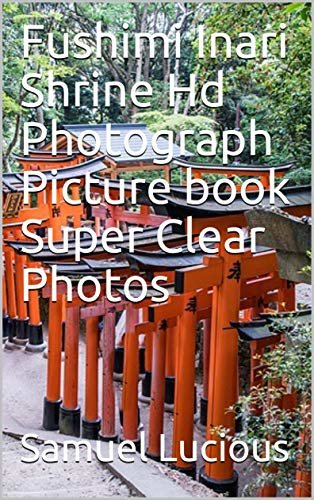 Fushimi Inari Shrine Hd Photograph Picture book Super Clear Photos (English Edition)