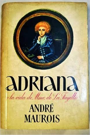 ADRIANA O LA VIDA DE MME. DE LA FAYETTE [Tapa dura] by MAUROIS André