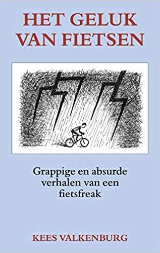 Het geluk van fietsen: Grappige en absurde verhalen van een fietsfreak