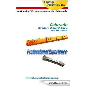 Colorado Directory of Search Firms and Recruiters (Job Hunting? Get Your Resume in the Right Hands) (English Edition) [Kindle-editie]