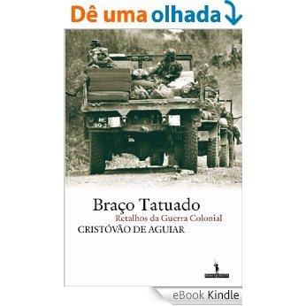 Braço Tatuado - Retalhos da guerra colonial [eBook Kindle]