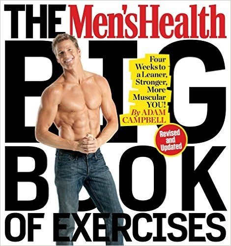 The Men's Health Big Book of Exercises: Four Weeks to a Leaner, Stronger, More Muscular You!