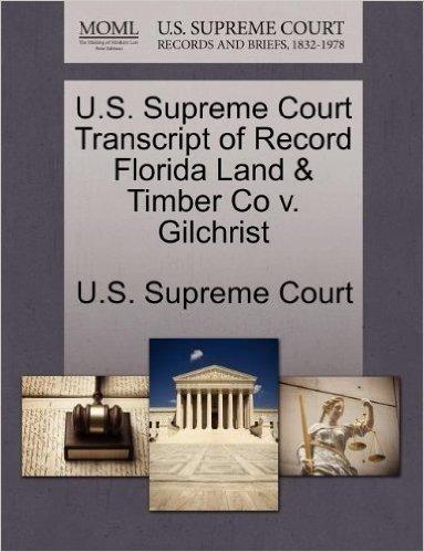 U.S. Supreme Court Transcript of Record Florida Land & Timber Co V. Gilchrist
