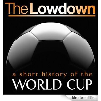 The Lowdown: A Short History of the World Cup [Kindle-editie]