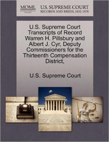 U.S. Supreme Court Transcripts of Record Warren H. Pillsbury and Albert J. Cyr, Deputy Commissioners for the Thirteenth Compensation District,