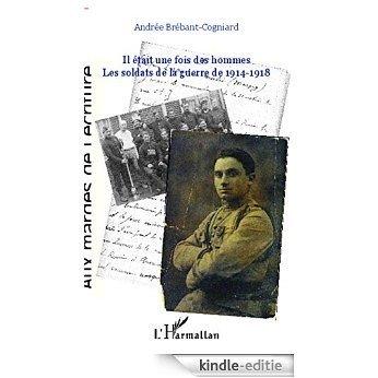 Il était une fois des hommes: Les soldats de la guerre de 1914-1918 (Aux marges de l'écriture) [Kindle-editie]