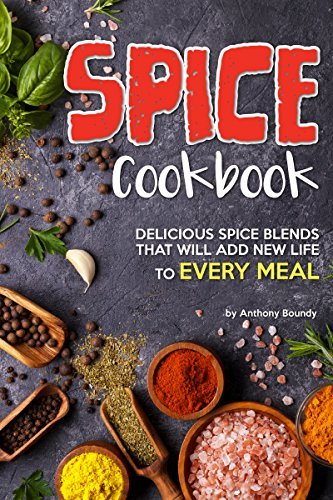 Spice Cookbook: Delicious Spice Blends that will Add New Life to Every Meal (English Edition)
