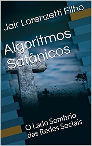 Algoritmos Satânicos: O Lado Sombrio das Redes Sociais