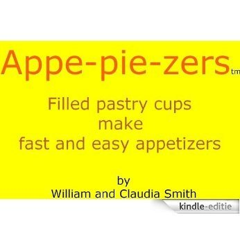 Appe-pie-zers, Filled pastry cups make fast and easy appetizers (English Edition) [Kindle-editie]