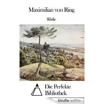 Werke von Maximilian von Ring (German Edition) [Kindle-editie]
