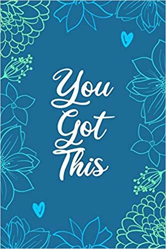 You got this: An inmate journal for women: Notebook with inspiring, positive and motivational quotes: Beautiful blue floral cover design