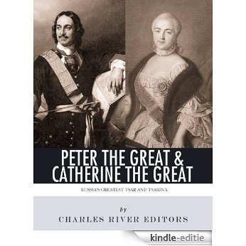 Peter the Great & Catherine the Great: Russia's Greatest Tsar and Tsarina (English Edition) [Kindle-editie]