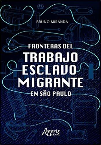 Fronteras del Trabajo Esclavo Migrante en São Paulo
