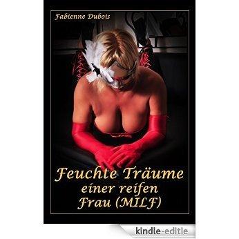 Feuchte Träume einer reifen Frau (MILF): Eine erotische Geschichte von Fabienne Dubois (German Edition) [Kindle-editie]