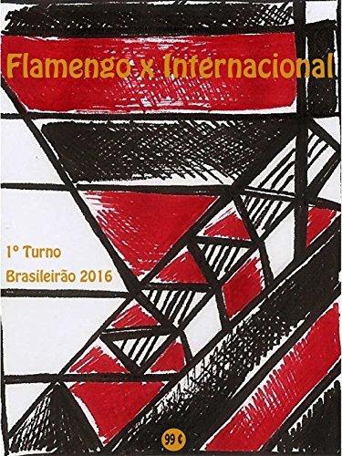 Flamengo x Internacional: Brasileirão 2016/1º Turno (Campanha do Clube de Regatas do Flamengo no Campeonato Brasileiro 2016 Série A Livro 12)