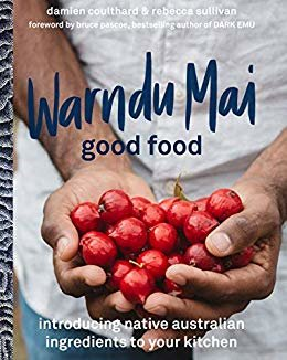 Warndu Mai (Good Food): Introducing native Australian ingredients to your kitchen (English Edition)