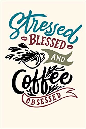 """Stressed Blessed And Coffee Obsessed: Journal 6"""" x 9"""" 