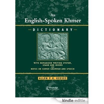 English-Spoken Khmer Dictionary: With Romanized Writing System, Usage and Idioms, and Notes on Khmer Speech and Grammar [Kindle-editie]