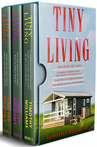Tiny Living: 3 in 1- Beginners Guide+ Tips and Tricks+ Smart Ideas for Living a Great Life in Small Spaces (English Edition)