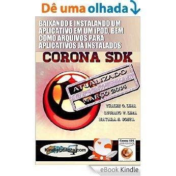 CORONA SDK - Baixando e instalando um Aplicativo em um iPod, bem como arquivos para aplicativos já instalados [eBook Kindle]