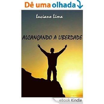 Alcançando A Liberdade [eBook Kindle]
