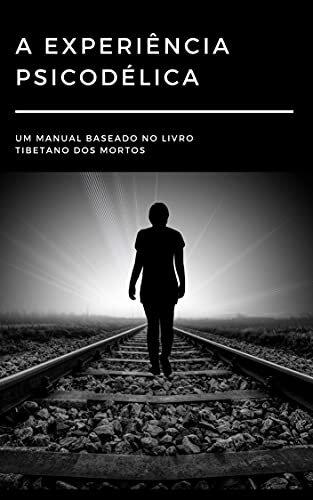 A Experiência Psicodélica - Um manual baseado no livro tibetano dos mortos