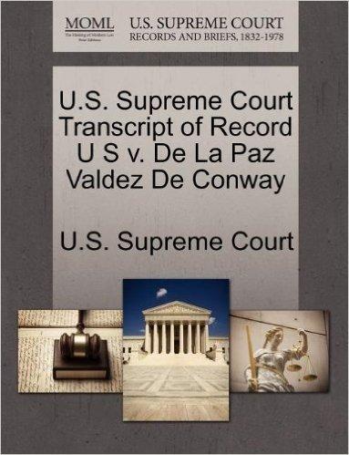 U.S. Supreme Court Transcript of Record U S V. de La Paz Valdez de Conway