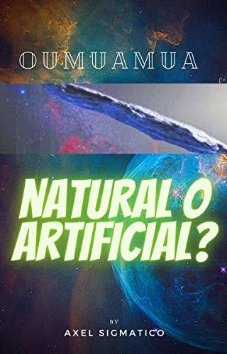 OUMUAMUA NATURAL O ARTIFICIAL?: un objeto interestelar (Spanish Edition)